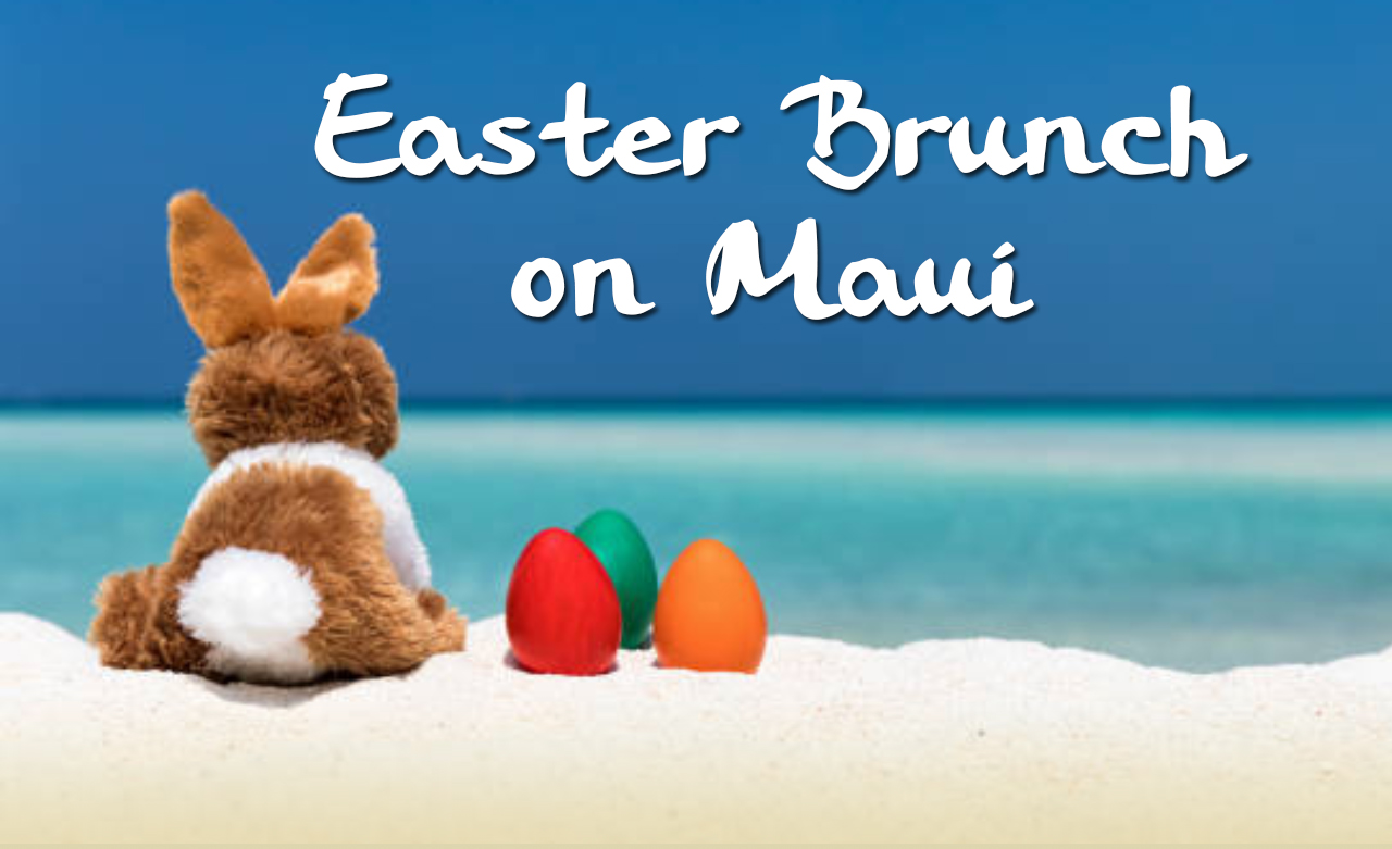 5 Unique Maui Easter Brunch Spots